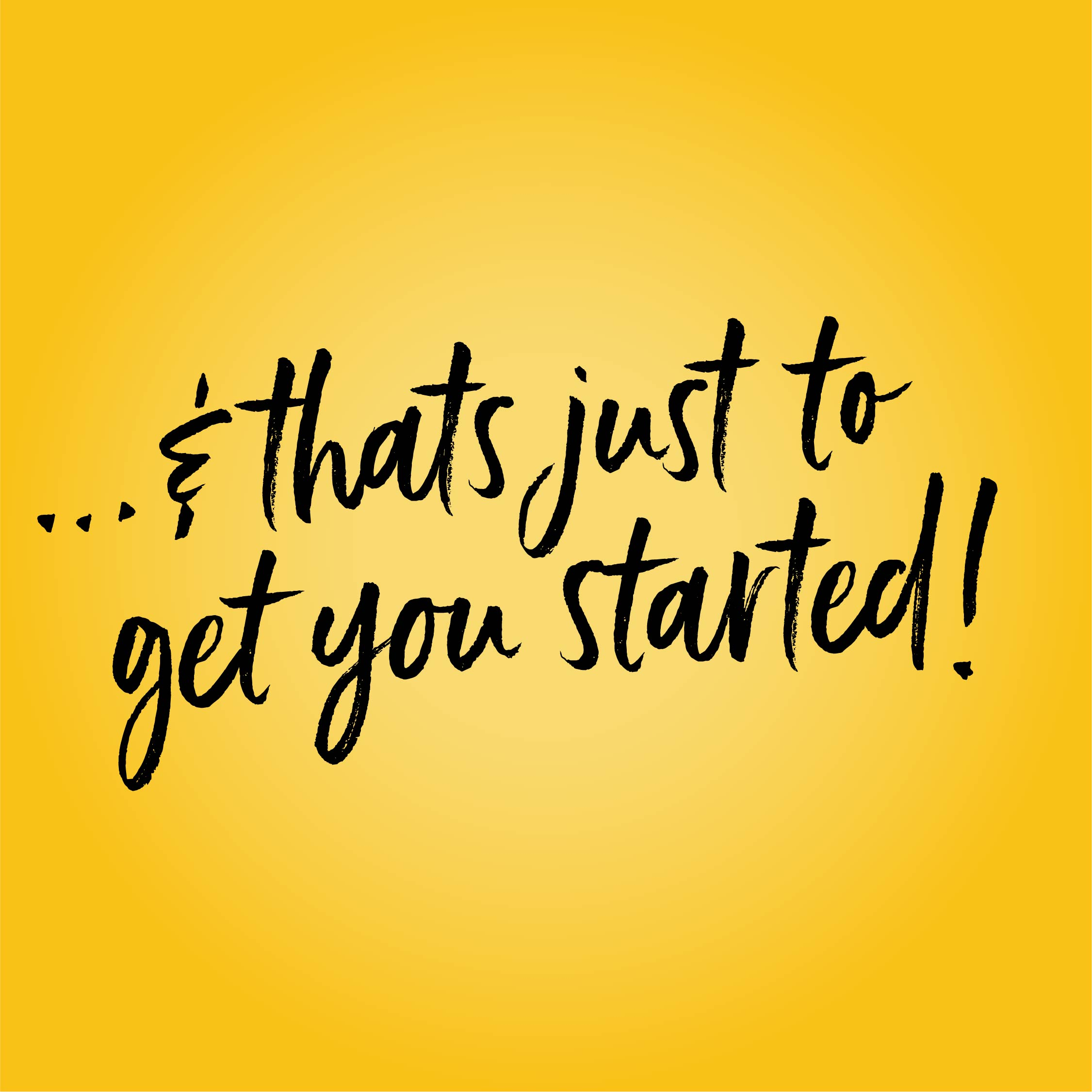 ...& that's just to get you started!